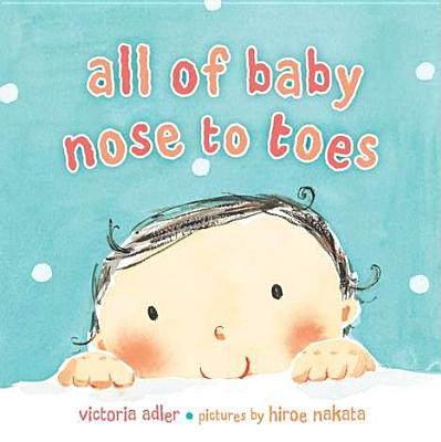 All of Baby, Nose to Toes By Nakata, Hiroe (ILT)/ Adler, Victoria